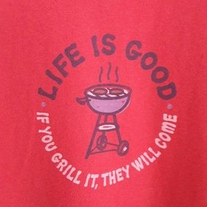 Life is good if you grill it, they will come Tee